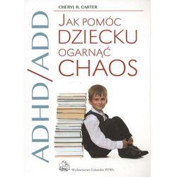 ADHD/ADD Jak pomóc dziecku ogarnąć chaos (ilość stron 176)