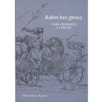 Manachem Kipnis. Rabin bez głowy i inne opowieści z Chełma. (Manachem Kipnis)