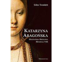 Katarzyna Aragońska. Hiszpańska królowa Henryka VIII (9788389981615)