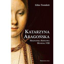 Katarzyna Aragońska. Hiszpańska królowa Henryka VIII (ISBN 9788389981615)