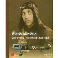 Cywil w wojsku Wspomnienia z życia i wojen 1897-1929 - DODATKOWO 10% RABATU i WYSYŁKA 24H!, Wacław Makowski