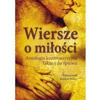 Wiersze o miłości. Antologia kontrowersyjna. Także i do śpiewu (584 str.)