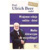 WZAJEMNE RELACJE RODZICE - DZIECI. MATKA DZIEWCZYNA DO WSZYSTKIEGO? Ulrich Beer (Best Press)