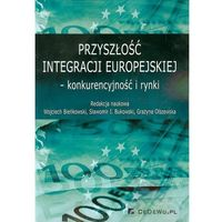 Przyszłość integracji europejskiej konkurencyjność i rynki, praca zbiorowa