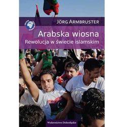 ARABSKA WIOSNA REWOLUCJA W ŚWIECIE ISLAMSKIM - Wysyłka od 3,99 - porównuj ceny z wysyłką, książka z kat