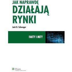 Jak naprawdę działają rynki. Fakty i mity [PRZEDSPRZEDAŻ] (ISBN 9788326443084)