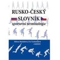 Rusko-český slovník sportovní terminologie Machalová, Milena; Vysloužilová, Eva; kolektiv autorů