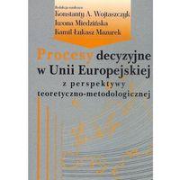 Procesy decyzyjne w Unii Europejskiej z perspektywy teoretyczno-metodologicznej.