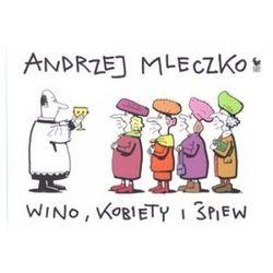 Wino, kobiety i śpiew - Andrzej Mleczko, pozycja wydana w roku: 2011