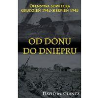 Od Donu do Dniepru Ofensywa sowiecka XII.1942-VII.1943-Wysyłkaod3,99