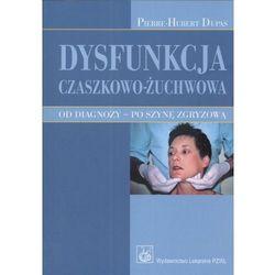 Dysfunkcja czaszkowo-żuchwowa. Od diagnozy - po szynę zgryzową (Pierre-Hubert Dupas)