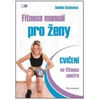Fitness manuál pro ženy - cvičení ve fitness centru Stackeová Daniela (9788024744377)
