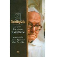 Autobiografia. z ojcem Joachimem Badenim rozmawiają Artur Sporniak i Jan Strzałka