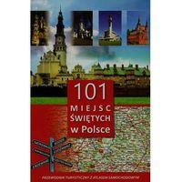 101 miejsc świętych w Polsce. Przewodnik z atlasem (160 str.)