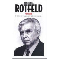 Adam Daniel Rotfeld. W cieniu 12 rozmów z Marcinem Wojciechowskim (ISBN 9788326806841)
