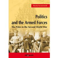 Politics and the Armed Forces The Poles in the Second World War-Wysyłkaod3,99, oprawa miękka