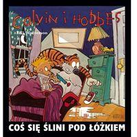 CALVIN I HOBBES COŚ SIĘ ŚLINI POD ŁÓŻKIEM (2012)