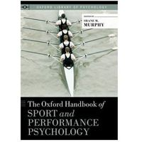 The Oxford Handbook of Sport and Performance Psychology Murphy, Shane M.