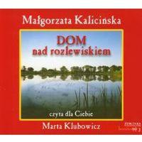 Dom nad rozlewiskiem. Książka audio CD MP3 - Małgorzata Kalicińska (Auditius)