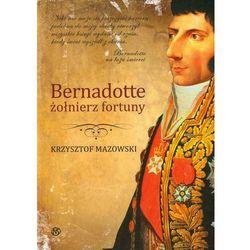 Bernadotte żołniez fortuny, pozycja wydana w roku: 2013