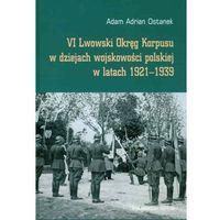 VI Lwowski Okręg Korpusu w dziejach wojskowości polskiej w latach 1921-1939 (9788375432800)