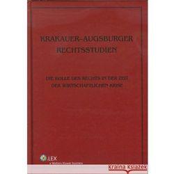 Krakauer-Augsburger Rechtsstudien. Die Rolle des Rechts in der Zeit der wirtschaftlichen Krise [PRZEDSPRZEDAŻ