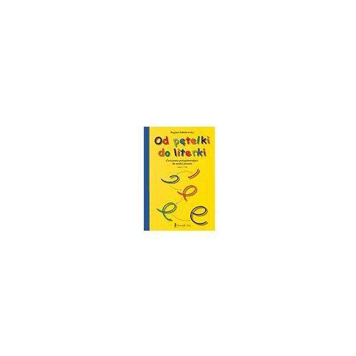 Od pętelki do literki. Ćwiczenia przygotowujące do nauki pisania - Regina Sobolewska (9788391857533)