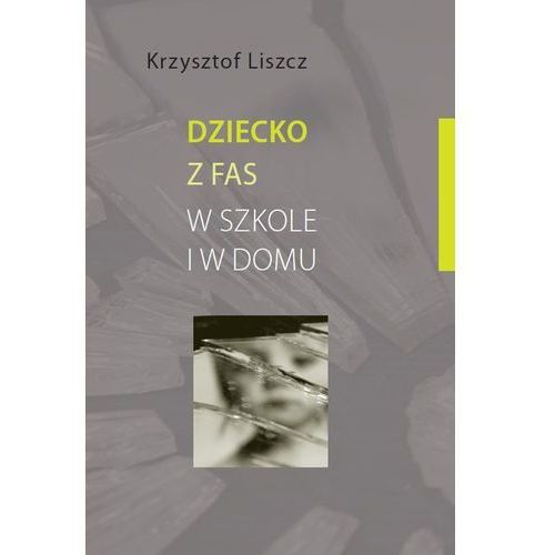 DZIECKO Z FAS W SZKOLE I W DOMU (oprawa miękka) (Książka) (192 str.)