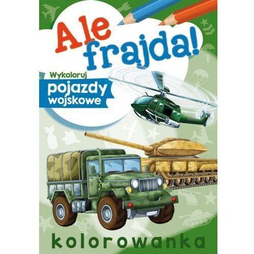 Ale frajda! wykoloruj pojazdy wojskowe, Wydawnictwo Skrzat