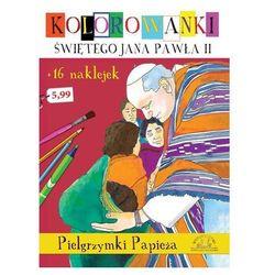 Kolorowanki Świętego Jana Pawła II + 16 naklejek. Pielgrzymki Papieża