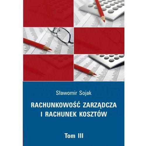Rachunkowość zarządcza i rachunek kosztów tom III +cd - Sojak Sławomir (1900)
