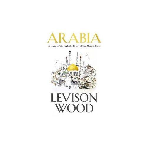 Levison Wood - Arabia