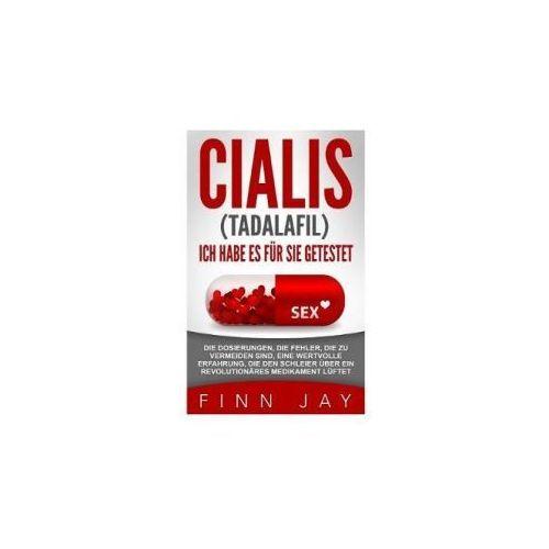 Cialis (Taladafil) - Ich Habe Es Fur Sie Getestet: Die Dosierungen, Die Fehler, Die Zu Vermeiden Sind, Eine Wertvolle Erfahrung, Die Den Schleier Uber