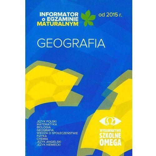 Informator Maturalny Geografia od 2015 r. OMEGA - Praca zbiorowa, oprawa broszurowa