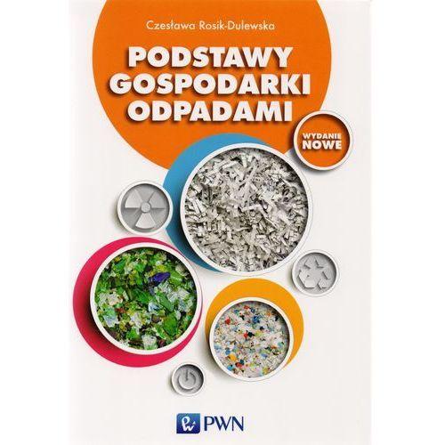 Podstawy gospodarki odpadami - Czesława Rosik-Dulewska (390 str.)