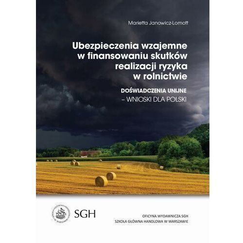 Ubezpieczenia wzajemne w finansowaniu skutków realizacji ryzyka w rolnictwie. Doświadczenia Unijne-wnioski dla Polski - Marietta Janowicz-Lomott - ebook