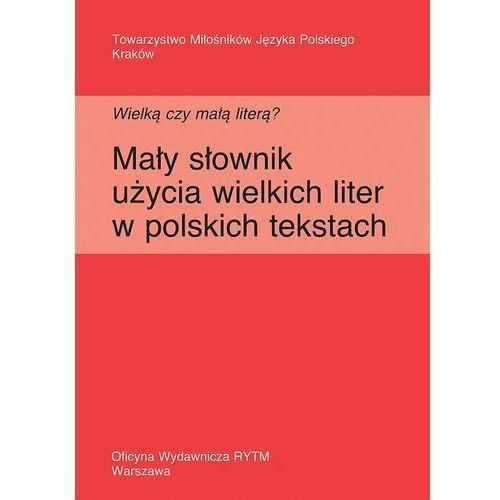 Wielką czy małą literą? Mały słownik użycia wielkich liter w polskich tekstach (2009)