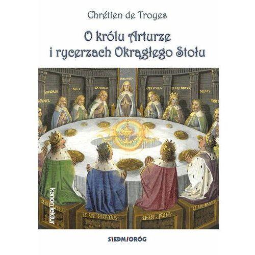 O królu Arturze i rycerzach Okrągłego Stołu - de Troyes Chretien, oprawa broszurowa