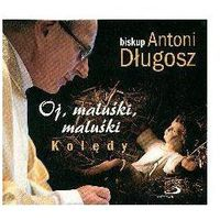 OJ, MALUŚKI, MALUŚKI. KOLĘDY. - Antoni Bp DŁugosz (Płyta CD) (5907564017381)