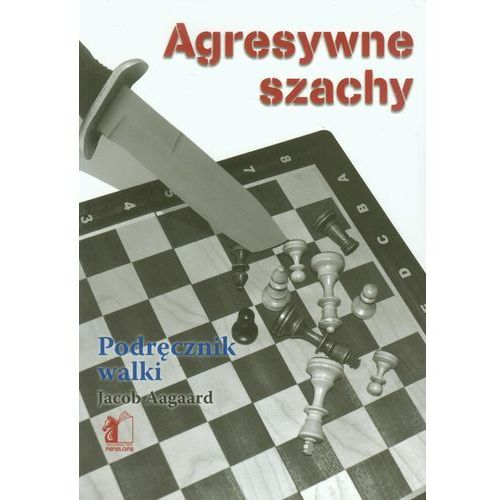 Agresywne szachy. Podręcznik walki, oprawa miękka