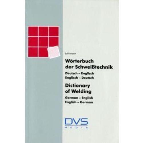 Wörterbuch der Schweißtechnik, Deutsch-Englisch, Englisch-Deutsch. Dictionary of Welding, German-English, English-German