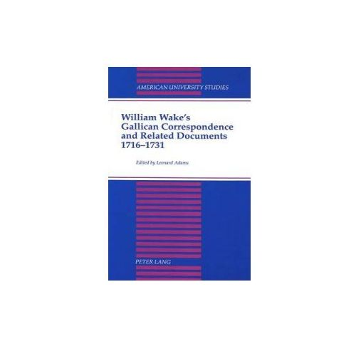 William Wake's Gallican Correspondence and Related Documents, 1716-1731