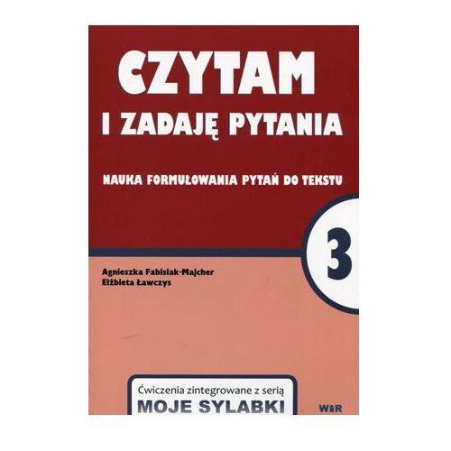 Czytam i zadaję pytania 3. Nauka formułowania pytań do tekstu - Agnieszka Fabisiak-Majcher, Elżbieta Ławczys, oprawa broszurowa