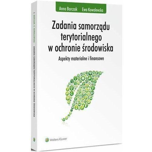 Zadania samorządu terytorialnego w ochronie środowiska. Aspekty materialne i finansowe - Anna Barczak, Ewa Kowalewska