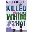 Killed at the Whim of a Hat 9781849165549  Killed at the Whim of a Hat Cotterill Colin