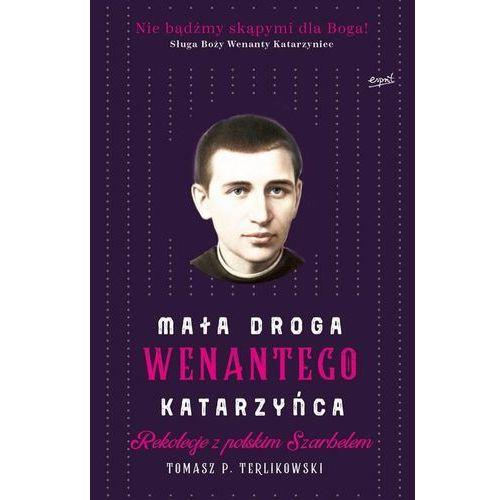Mała droga Wenantego Katarzyńca - Tomasz Terlikowski, oprawa miękka