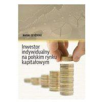 Inwestor indywidualny na polskim rynku kapitałowym - Rafał Czyżycki (343 str.)