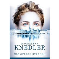 Nic oprócz strachu - Magdalena Knedler, Magdalena Knedler