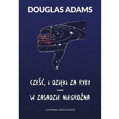 Cześć, i dzięki za ryby / W zasadzie niegroźna [Adams Douglas] (9788381164276)