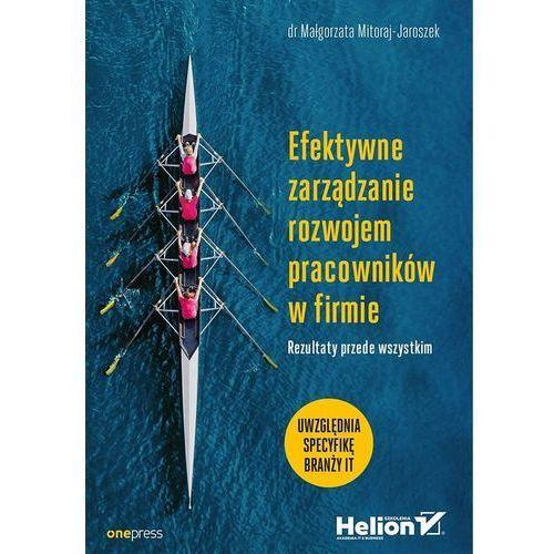 Efektywne Zarządzanie Rozwojem Pracowników W Firmie Rezultaty Przede Wszystkim - Małgorzata Mitoraj-Jaroszek, oprawa broszurowa